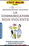 La communication non violente, c'est malin: Comment parler et écouter pour désamorcer petits et gros conflits