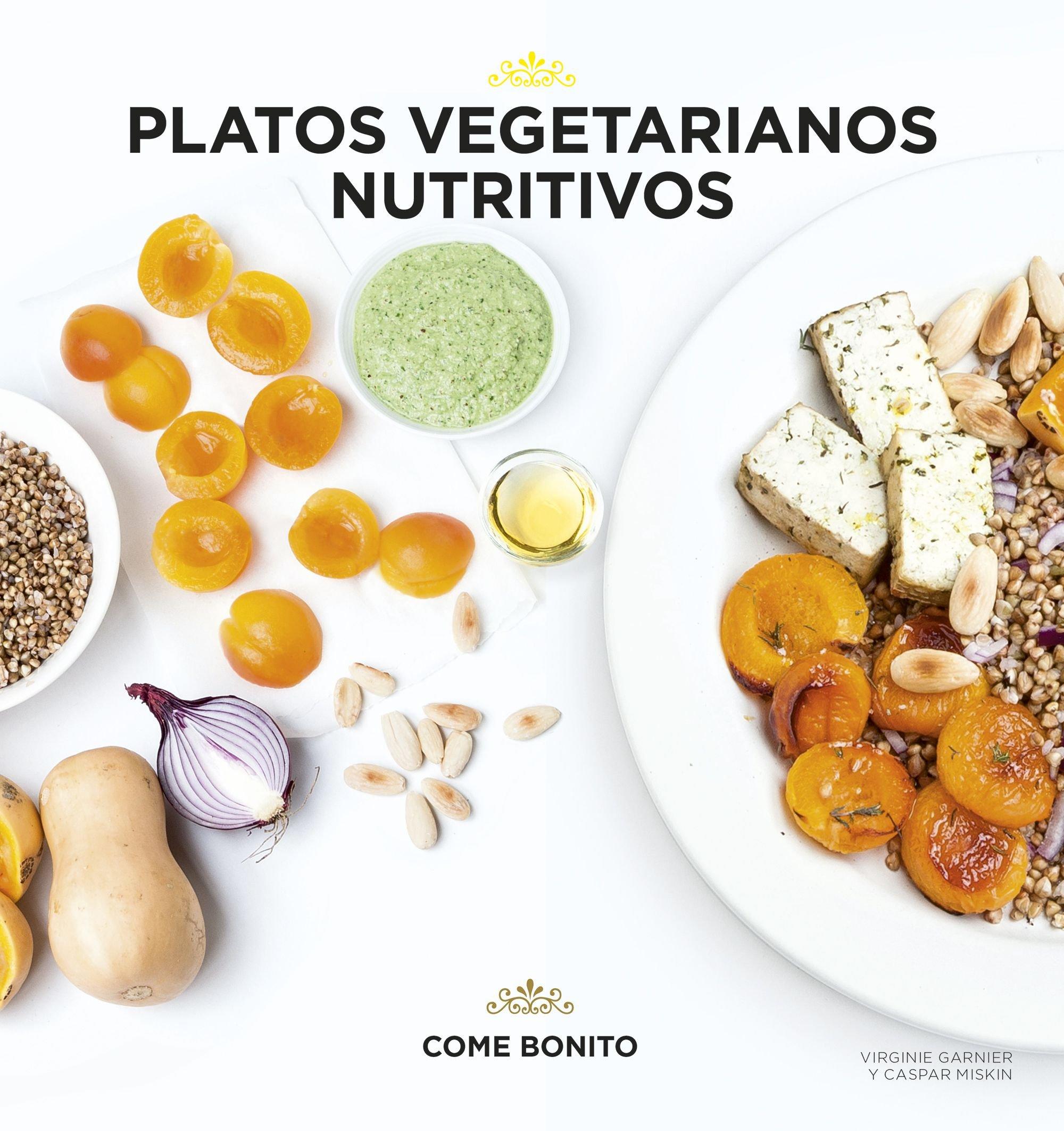 Platos vegetarianos nutritivos (Come bonito): Amazon.es: Virginie Garnier, Caspar Miskin, Dolors Gallart: Libros