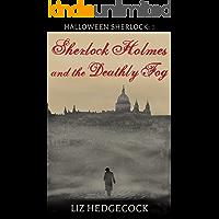 Sherlock Holmes and the Deathly Fog: A Sherlock Holmes short story (Halloween Sherlock Book 2)