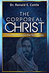 The Corporeal Christ: Christ Manifested in the Flesh Today Kindle Edition