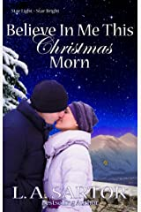 Believe In Me This Christmas Morn (Star Light- Star Bright Book 3) Kindle Edition