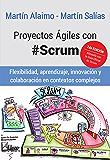 Proyectos Ágiles con Scrum: Flexibilidad, aprendizaje, innovación y colaboración en contextos complejos