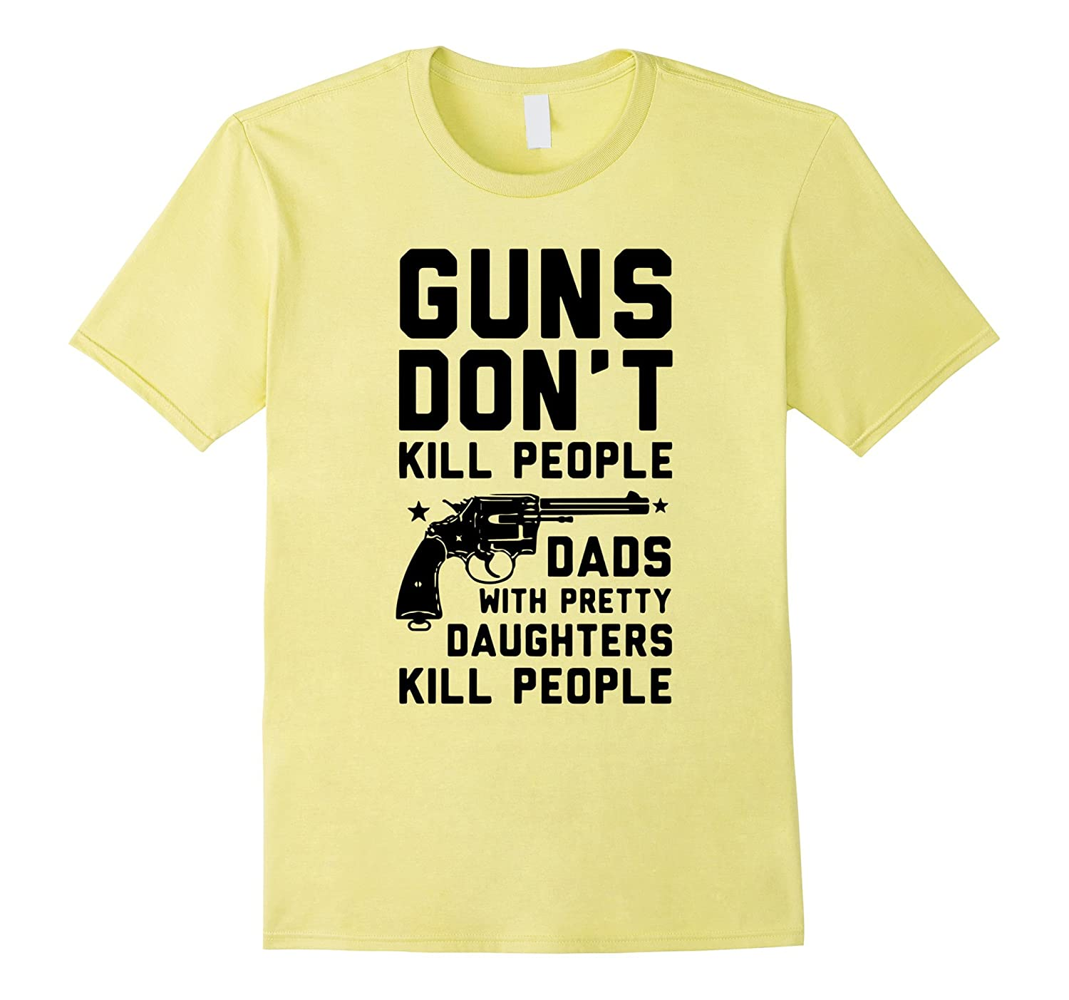 Guns Dont Kill People Dads With Pretty Daughters T-Shirts-TH