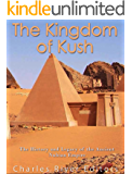 The Kingdom of Kush: The History and Legacy of the Ancient Nubian Empire