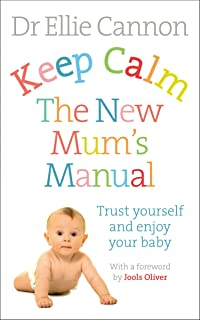 db6424956 Keep Calm: The New Mum's Manual: Trust Yourself and Enjoy Your Baby