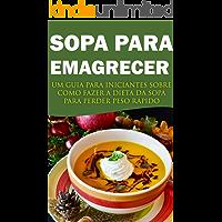 SOPA PARA EMAGRECER: UM GUIA PRATICO PARA INICIANTES SOBRE COMO FAZER A DIETA DA SOPA PARA PERDER PESO RÁPIDO