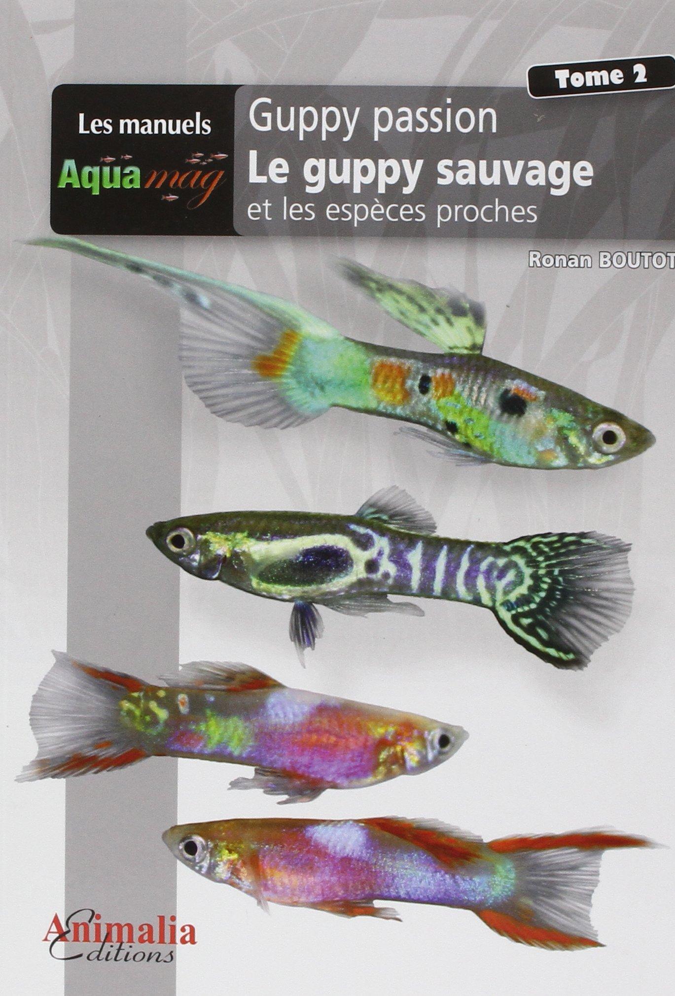 Guppy passion : Volume 2 Broché – 10 octobre 2017 Ronan Boutot Animalia Editions 2359090747 Loisirs / Jardins et Nature