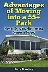 Advantages of Moving into a 55+ Park: How to enjoy your retirement even on a budget Kindle Edition