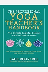 The Professional Yoga Teacher's Handbook: The Ultimate Guide for Current and Aspiring Instructors—Set Your Intention, Develop Your Voice, and Build Your Career Kindle Edition