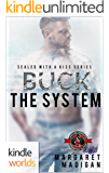 Special Forces: Operation Alpha: Buck the System (Kindle Worlds Novella) (Sealed With A Kiss Book 2)