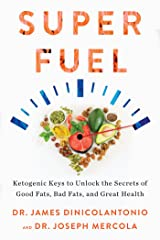 Superfuel: Ketogenic Keys to Unlock the Secrets of Good Fats, Bad Fats, and Great Health Kindle Edition