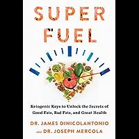 Superfuel: Ketogenic Keys to Unlock the Secrets of Good Fats, Bad Fats, and Great Health (English Edition)