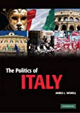 The Politics of Italy: Governance in a Normal Country