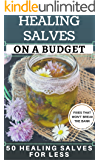 Healing Salves on a Budget: Make 50 Homemade Healing Salves for Less. Healing Salve Recipes that Won't Break the Bank