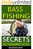 Bass Fishing Secrets - How to fish for bass - Largemouth bass fishing - smallmouth bass fishing: Pre-Tournament Tactics