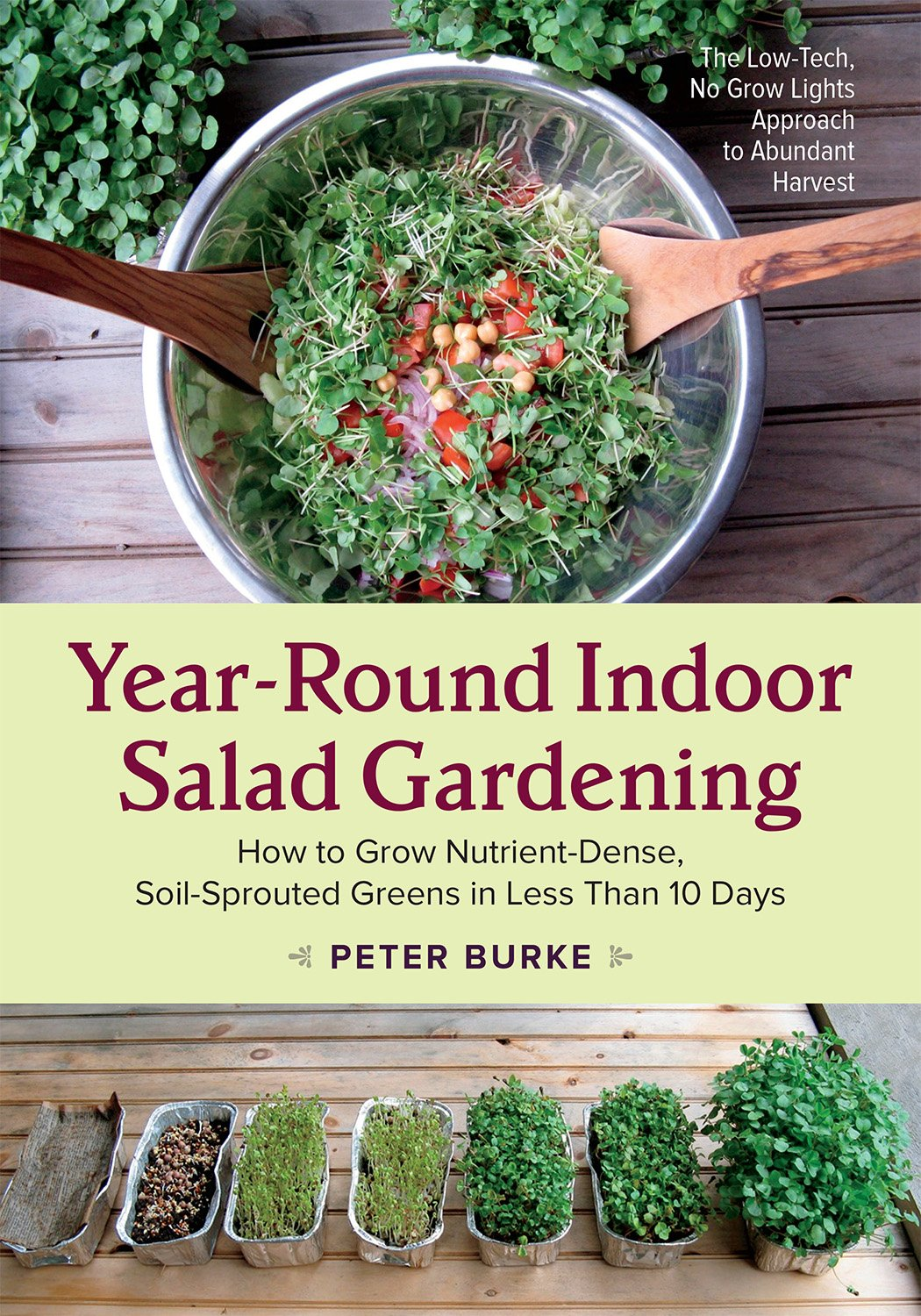 Year-Round Indoor Salad Gardening: How to Grow Nutrient-Dense, Soil-Sprouted Greens in Less Than 10 days by CHELSEA GREEN