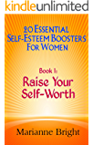 Raise Your Self-Worth: 20 Essential Self-Esteem Boosters for Women Book 1
