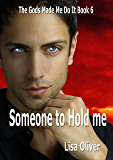 Someone To Hold Me (The Gods Made Me Do It Book 6)