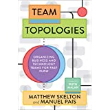 Team Topologies: Organizing Business and Technology Teams for Fast Flow