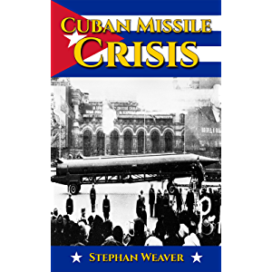 Cuban Missile Crisis: A History From Beginning to End