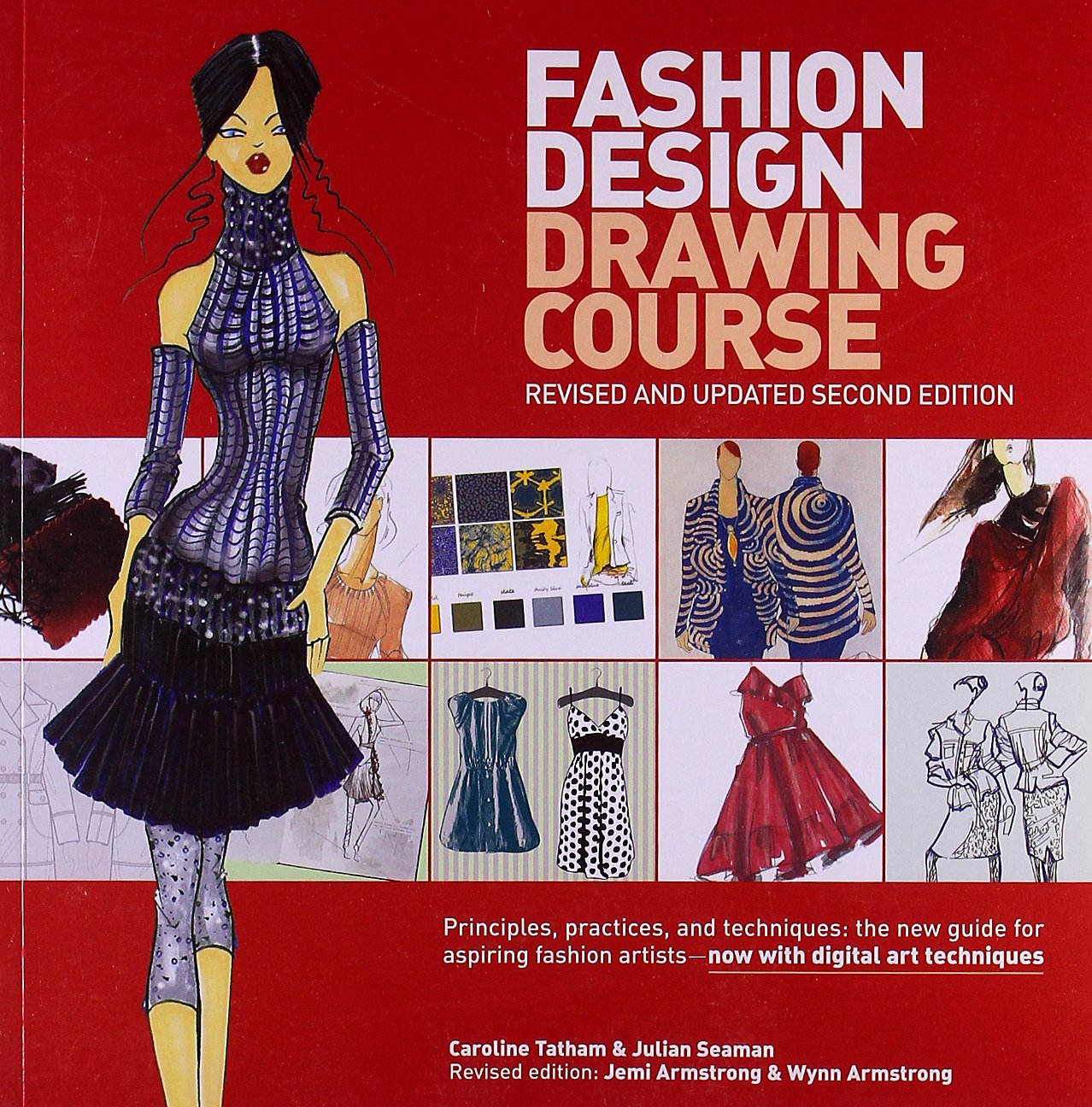 Fashion Design Drawing Course Principles Practice And Techniques The New Guide For Aspiring Fashion Artists Now With Digital Art Techniques Tatham Caroline Armstrong Wynn Armstrong Jemi Seaman Julian 9780764147302 Amazon Com Books