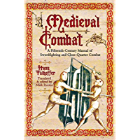 Medieval Combat: A Fifteenth-Century Manual of Swordfighting and Close-Quarter Combat (English Edition)