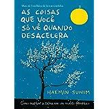As coisas que você só vê quando desacelera: Como manter a calma em um mundo frenético (Portuguese Edition)