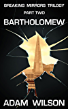 Bartholomew: Breaking Mirrors Trilogy Part Two - A Quest for the True Nature of Reality