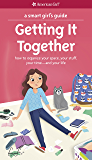 A Smart Girl's Guide: Getting It Together: How to Organize Your Space, Your Stuff, Your Time--and Your Life (American Girl)