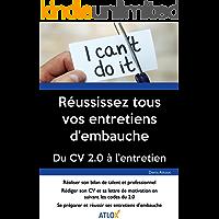 Réussissez tous vos entretiens d'embauche: Du CV 2.0 à l'entretien (French Edition)