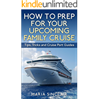 How to Prep For Your Upcoming Family Cruise: Tips, Tricks and Cruise Port Guides