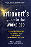 The Introvert's Guide to the Workplace: Concrete Strategies for Bosses and Employees to Thrive and Succeed