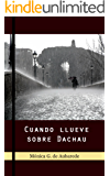 Cuando llueve sobre Dachau (Spanish Edition)