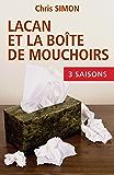 Lacan et la boîte de mouchoirs: L'intégrale de la Série (French Edition)