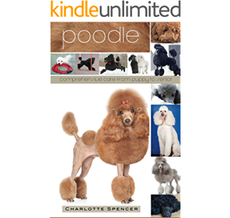 Poodle Comprehensive Care From Puppy To Senior Care Health Training Behavior Understanding Grooming Showing Costs And Much More Kindle Edition By Spencer Charlotte Crafts Hobbies Home Kindle Ebooks Amazon Com