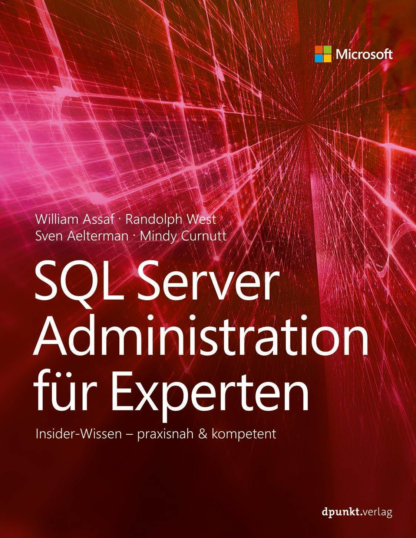 SQL Server Administration für Experten: Insider-Wissen – praxisnah & kompetent Gebundenes Buch – 30. November 2018 William Assaf Randolph West Sven Aelterman Mindy Curnutt