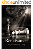 Renaissance: The Fall and Rise of a King