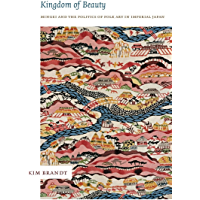 Kingdom of Beauty: Mingei and the Politics of Folk Art in Imperial Japan (Asia-Pacific: Culture, Politics, and Society)