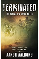 Terminated - The making of a serial killer: A novel in two volumes (Terminated - From the slums to the Falklands War Book 1) Kindle Edition