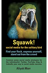 Squawk! Social media for the solitary bird: find your flock, express yourself, stand out from the crowd: Common sense social media strategies for the individualist. Twitter, YouTube, blog, & LinkedIn Kindle Edition