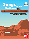 Songs of the Nations: American Indian Music Adapted for the Native American Flute