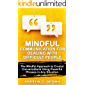Mindful Communication For Dealing With Difficult People: The Mindful Approach To Crucial Conversations Using Powerful Phrases In Any Situtation