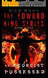 An Exorcist Possessed: A Relentless Supernatural Thriller (EDWARD KING Book 3)