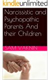 Narcissistic and Psychopathic Parents  And their Children (English Edition)