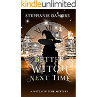 Better Witch Next Time (A Witch in Time Book 1)