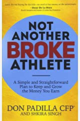Not Another Broke Athlete: A Simple and Straightforward Plan to Keep and Grow the Money You Earn Paperback