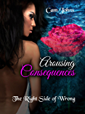 Arousing Consequences: The Right Side of Wrong (The Arousing Series Book 1)