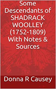 Some Descendants of Shadrack Woolley (1752-1809) with Notes & Sources