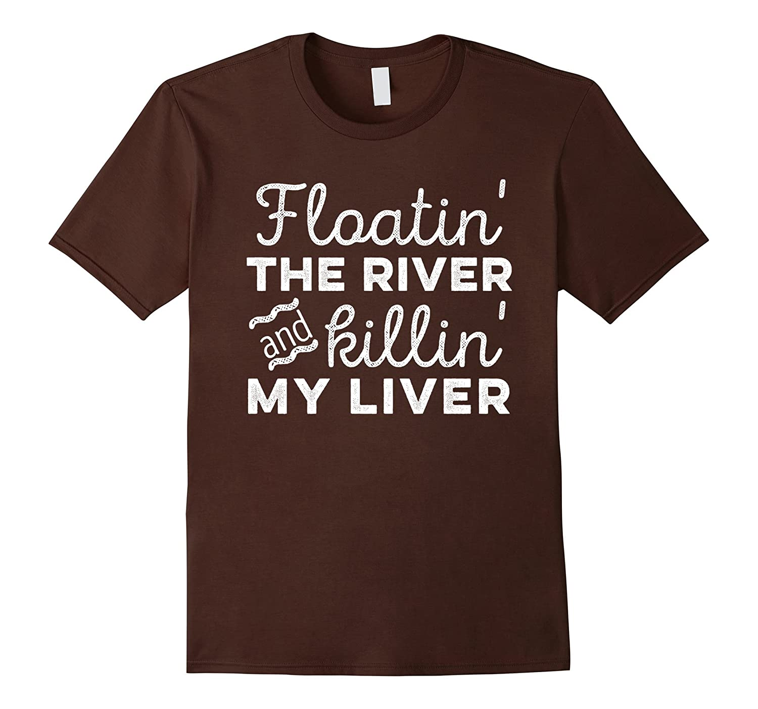 Floatin The River And Killin My Liver T-Shirt