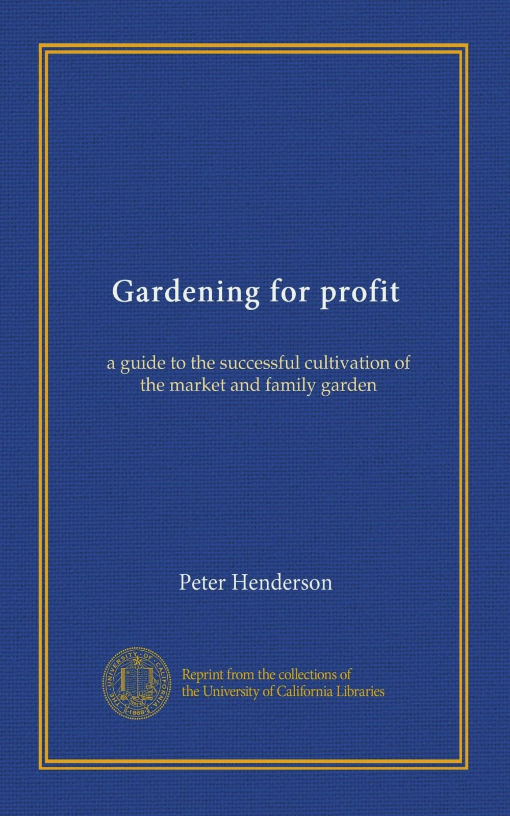 Download Gardening for profit: a guide to the successful cultivation of the market and family garden PDF